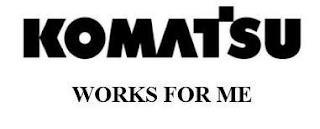 KOMATSU WORKS FOR ME trademark