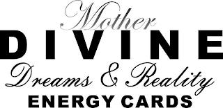 MOTHER DIVINE DREAMS & REALITY ENERGY CARDS trademark
