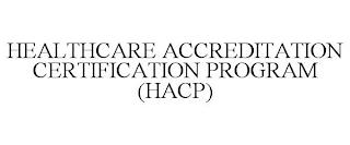 HEALTHCARE ACCREDITATION CERTIFICATION PROGRAM (HACP) trademark