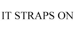 IT STRAPS ON trademark