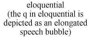 ELOQUENTIAL (THE Q IN ELOQUENTIAL IS DEPICTED AS AN ELONGATED SPEECH BUBBLE) trademark