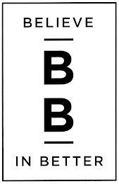 BELIEVE B B IN BETTER trademark