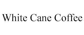 WHITE CANE COFFEE trademark