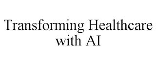 TRANSFORMING HEALTHCARE WITH AI trademark