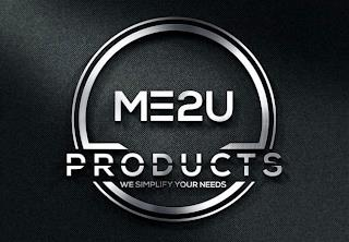 ME2U PRODUCTS WE SIMPLIFY YOUR NEEDS trademark