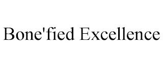 BONE'FIED EXCELLENCE trademark