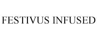 FESTIVUS INFUSED trademark