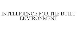 INTELLIGENCE FOR THE BUILT ENVIRONMENT trademark