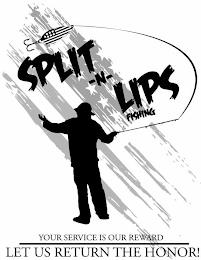 SPLIT-N-LIPS FISHING YOUR SERVICE IS OUR REWARD LET US RETURN THE HONOR! trademark