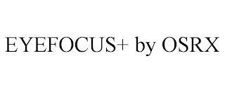 EYEFOCUS+ BY OSRX trademark