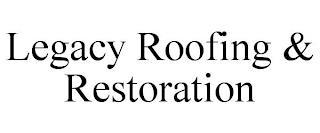 LEGACY ROOFING & RESTORATION trademark