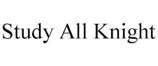 STUDY ALL KNIGHT trademark