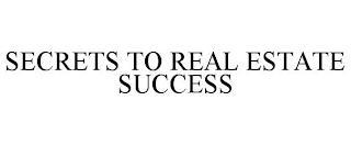 SECRETS TO REAL ESTATE SUCCESS trademark