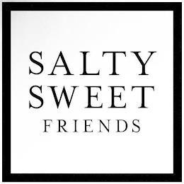 SALTY SWEET FRIENDS trademark