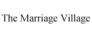 THE MARRIAGE VILLAGE trademark