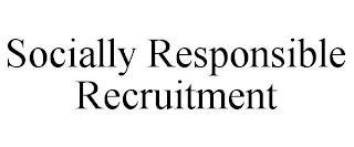 SOCIALLY RESPONSIBLE RECRUITMENT trademark