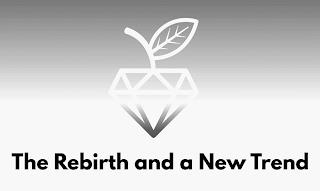 THE REBIRTH AND A NEW TREND trademark