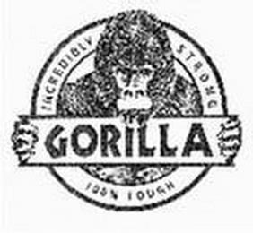 GORILLA INCREDIBLY STRONG 100% TOUGH trademark