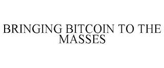 BRINGING BITCOIN TO THE MASSES trademark