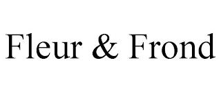 FLEUR & FROND trademark