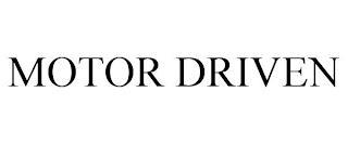 MOTOR DRIVEN trademark