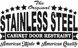 THE ORIGINAL STAINLESS STEEL CABINET DOOR RESTRAINT AMERICAN MADE AMERICAN QUALITY trademark