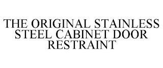 THE ORIGINAL STAINLESS STEEL CABINET DOOR RESTRAINT trademark