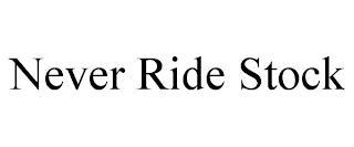 NEVER RIDE STOCK trademark