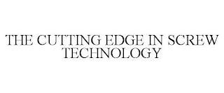 THE CUTTING EDGE IN SCREW TECHNOLOGY trademark