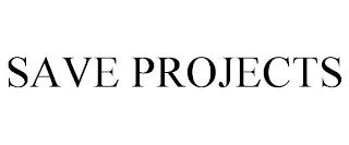 SAVE PROJECTS trademark
