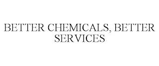 BETTER CHEMICALS, BETTER SERVICES trademark