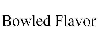 BOWLED FLAVOR trademark