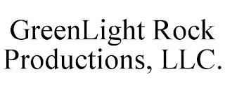 GREENLIGHT ROCK PRODUCTIONS, LLC. trademark