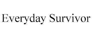 EVERYDAY SURVIVOR trademark