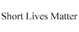SHORT LIVES MATTER trademark