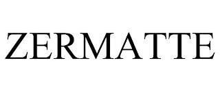 ZERMATTE trademark
