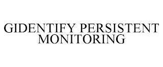 GIDENTIFY PERSISTENT MONITORING trademark