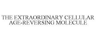 THE EXTRAORDINARY CELLULAR AGE-REVERSING MOLECULE trademark