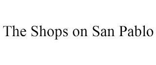 THE SHOPS ON SAN PABLO trademark