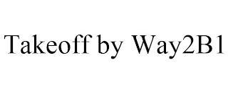 TAKEOFF BY WAY2B1 trademark