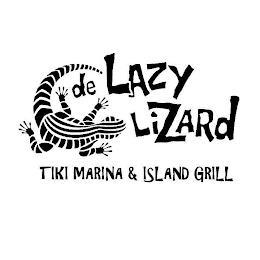 DE LAZY LIZARD TIKI MARINA & ISLAND GRILL trademark