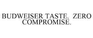 BUDWEISER TASTE. ZERO COMPROMISE. trademark