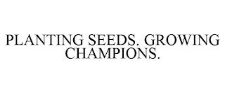 PLANTING SEEDS. GROWING CHAMPIONS. trademark