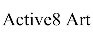 ACTIVE8 ART trademark