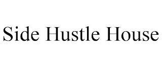 SIDE HUSTLE HOUSE trademark