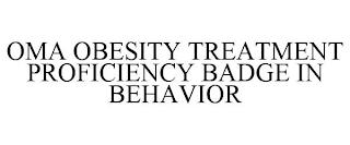 OMA OBESITY TREATMENT PROFICIENCY BADGE IN BEHAVIOR trademark