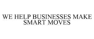 WE HELP BUSINESSES MAKE SMART MOVES trademark