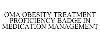 OMA OBESITY TREATMENT PROFICIENCY BADGE IN MEDICATION MANAGEMENT trademark