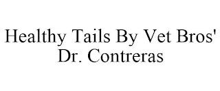 HEALTHY TAILS BY VET BROS' DR. CONTRERAS trademark