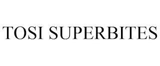 TOSI SUPERBITES trademark